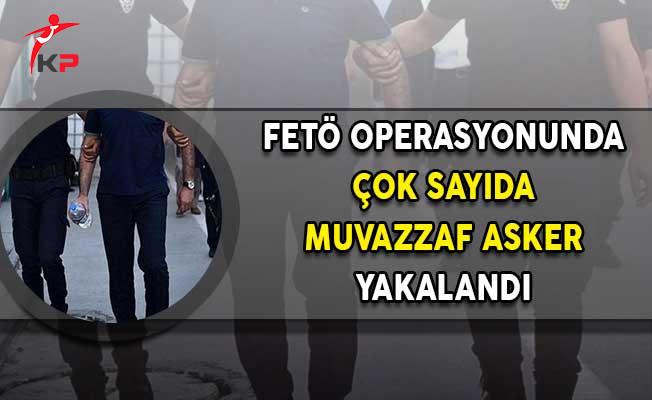 Haklarında Yakalama Kararı Bulunan Çok Sayıda Muvazzaf Asker Gözaltına Alındı!