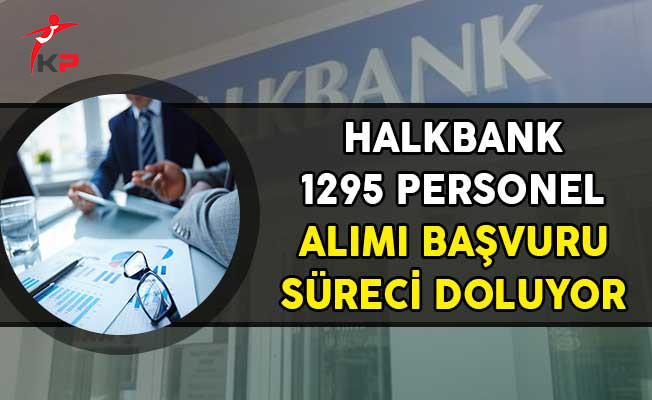 Halkbank 1295 Personel Alım İlanı Başvuruları İçin Son Gün!