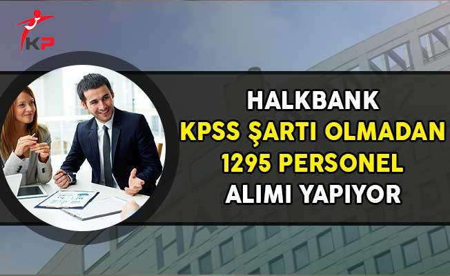 Halkbank KPSS Şartı Olmadan Personel Alımı Yapıyor!
