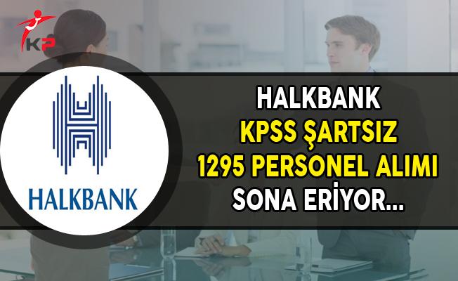 Halkbank KPSS Şartsız 1295 Personel Alımı Başvurularında Son Gün !