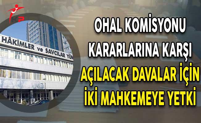 HSK OHAL Komisyonu Kararlarına Karşı Açılacak Davalar İçin İki Mahkemeye Yetki Verdi