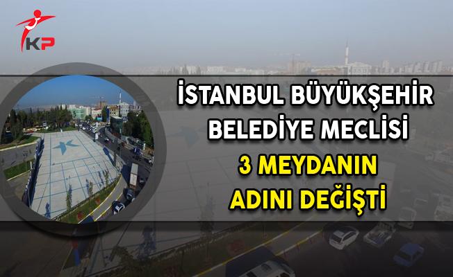 İBB İstanbul'da 3 Meydanın İsmini Değiştirdi
