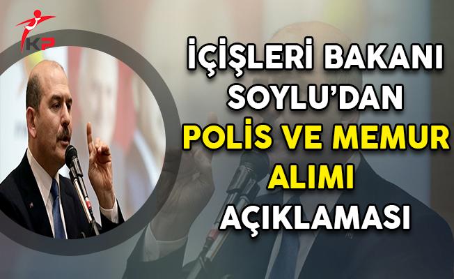 İçişleri Bakanı Soylu'dan Polis ve Memur Alımı Açıklaması