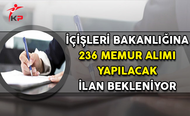 İçişleri Bakanlığına 236 Kamu Personeli Alımı Yapılacak! İlan Bekleniyor