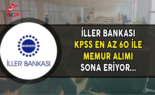 İller Bankası KPSS En Az 60 Puan ile 155 Memur Alımı Sona Eriyor