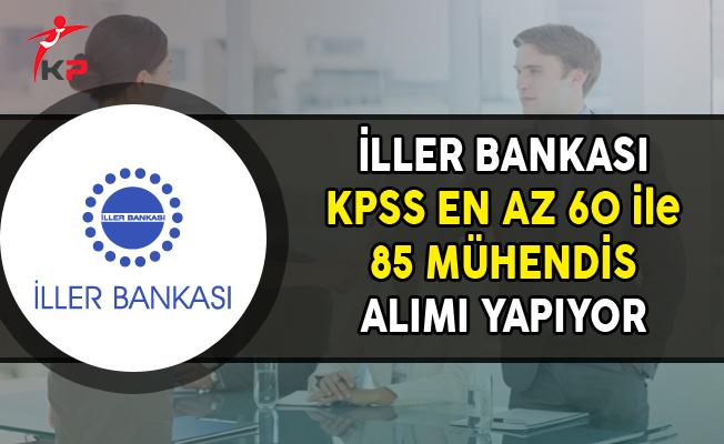 İller Bankası KPSS En Az 60 Puan ile 85 Mühendis Alımı Yapıyor