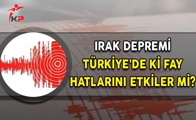 Irak Depremi Türkiye'de Yer Alan Fay Hatlarını Etkiler Mi?
