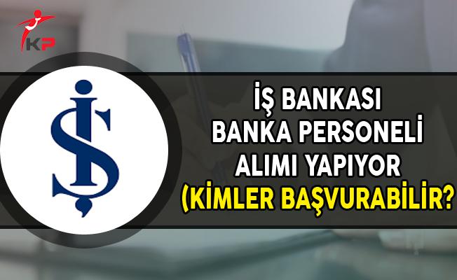 İş Bankası Banka Personeli Alıyor (Kimler Başvurabilir?)