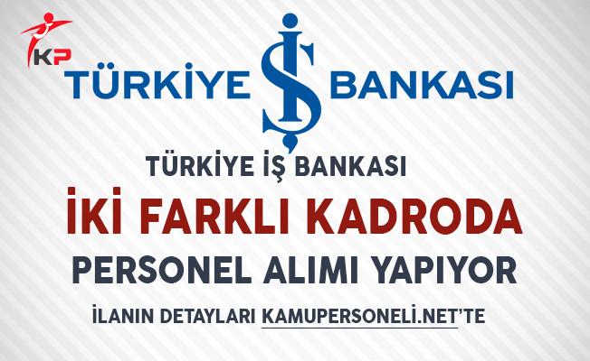 İş Bankası İki Farklı Kadroda Personel Alıyor!