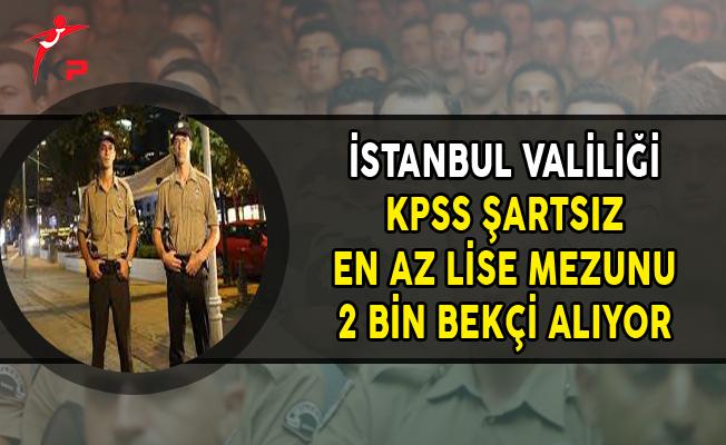 İstanbul Valiliği KPSS Şartsız En Az Lise Mezunu 2 Bin Bekçi Alım İlanı