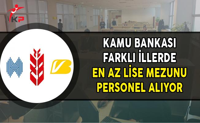 Kamu Bankası Farklı İllerde En Az Lise Mezunu Personel Alıyor