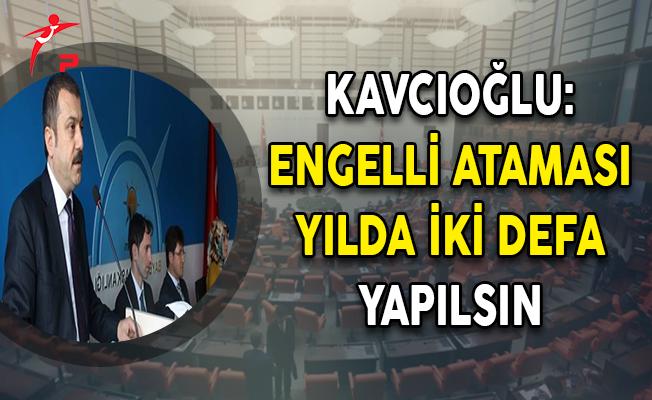 Kavcıoğlu: Engelli Ataması Yılda İki Defa Yapılsın