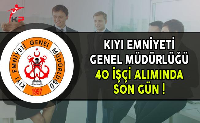 Kıyı Emniyeti Genel Müdürlüğü 40 İşçi Alımı Başvurularında Son Gün !