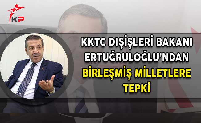 KKTC Dışişleri Bakanı Ertuğruloğlu'ndan BM'ye Tepki!