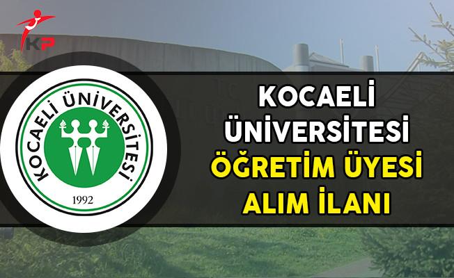 Kocaeli Üniversitesi Öğretim Üyesi Alım İlanı Yayımladı