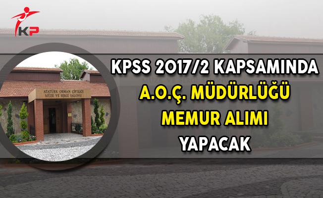 KPSS 2017/2 Kapsamında Atatürk Orman Çiftliği Müdürlüğü Lise Mezunu Memur Personel Alımı Yapacak
