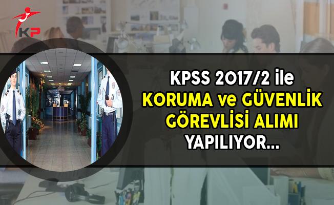 KPSS 2017/2 Kapsamında Koruma ve Güvenlik Görevlisi Alınıyor