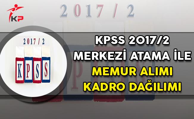 KPSS 2017/2 Merkezi Atama ile Memur Alımı Kadro Dağılımı
