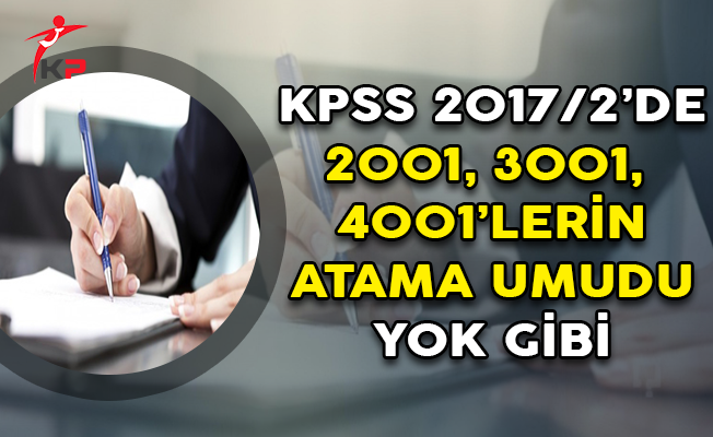 KPSS 2017/2'de 2001-3001-4001'lerin Atama Umudu Yok Gibi