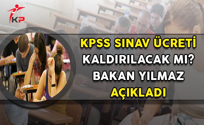 KPSS Sınav Ücretleri Kalkacak Mı? Bakan Yılmaz Açıkladı