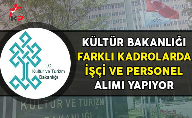 Kültür ve Turizm Bakanlığı İşçi ve Personel Alımı Yapıyor!