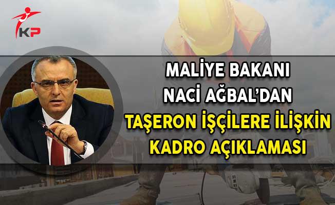 Maliye Bakanı Naci Ağbal'dan Taşeron Açıklaması!