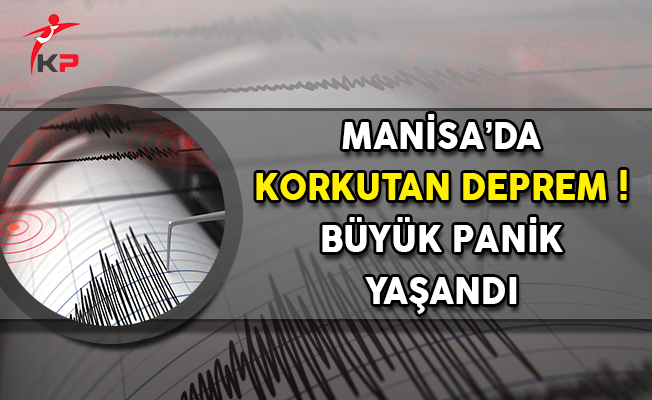 Manisa'da Korkutan Deprem ! Büyük Panik Yaşandı