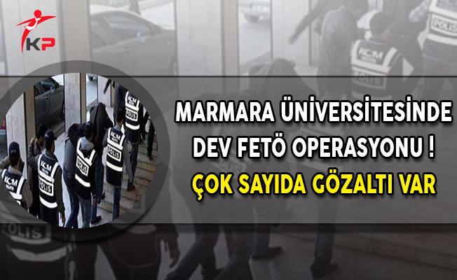 Marmara Üniversitesinde Dev FETÖ Operasyonu ! Çok Sayıda Gözaltı Var