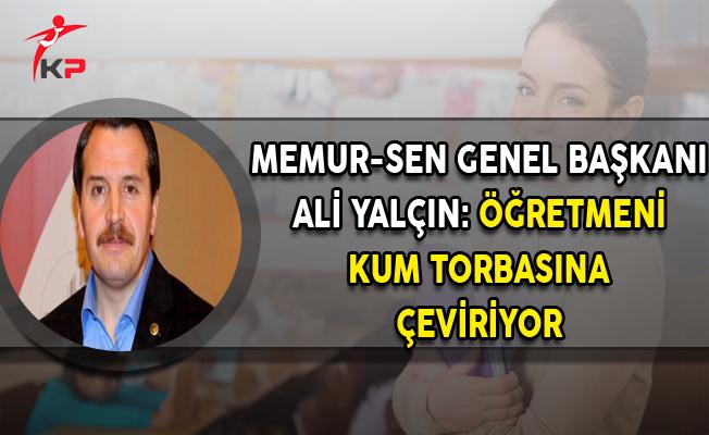 Memur Sen Genel Başkanı Yalçın: Öğretmeni Kum Torbasına Çeviriyor