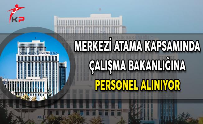 Merkezi Atama Kapsamında Çalışma ve Sosyal Güvenlik Bakanlığına Personel Alınıyor