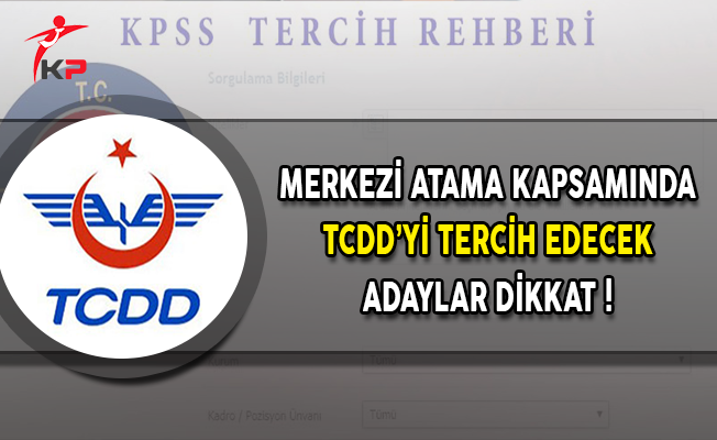 Merkezi Atama Kapsamında TCDD'yi Tercih Edecekler Dikkat !
