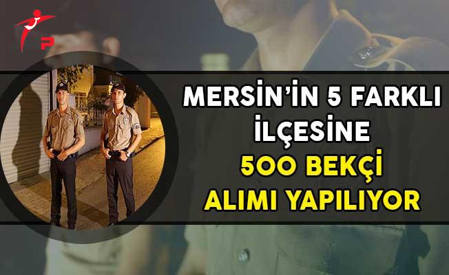 Mersin'in 5 Farklı İlçesine 500 Bekçi Alımı Yapılıyor!