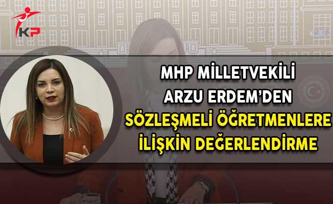 MHP Milletvekili Arzu Erdem'den Sözleşmeli Öğretmenlere Yönelik Kadro Değerlendirmesi!