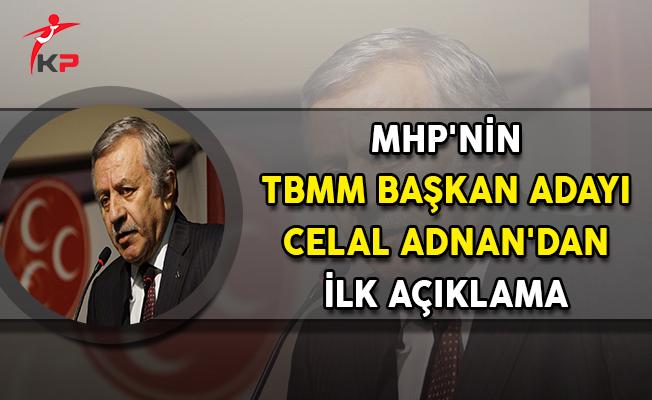 MHP'nin TBMM Başkan Adayı Celal Adnan'dan İlk Açıklama