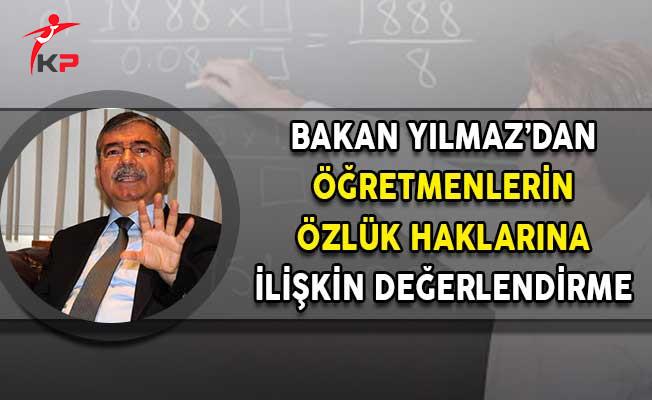 Milli Eğitim Bakanı Yılmaz'dan Öğretmenlerin Özlük Haklarına İlişkin Değerlendirme!