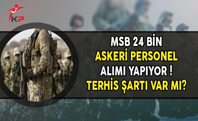 MSB 24 Bin Askeri Personel Alımı Yapıyor ! Terhis Şartı Var mı?