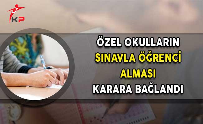 Özel Okulların MEB Sınavıyla Öğrenci Alması Karar Bağlandı!