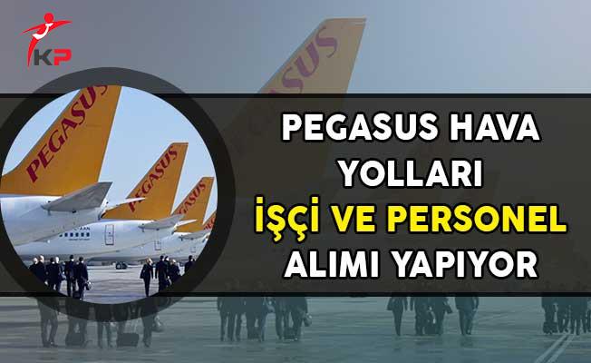 Pegasus Hava Yolları İşçi ve Personel Alımı Yapıyor!