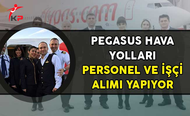 Pegasus Hava Yolları Personel ve İşçi Alıyor (En Az Lise Mezunu)