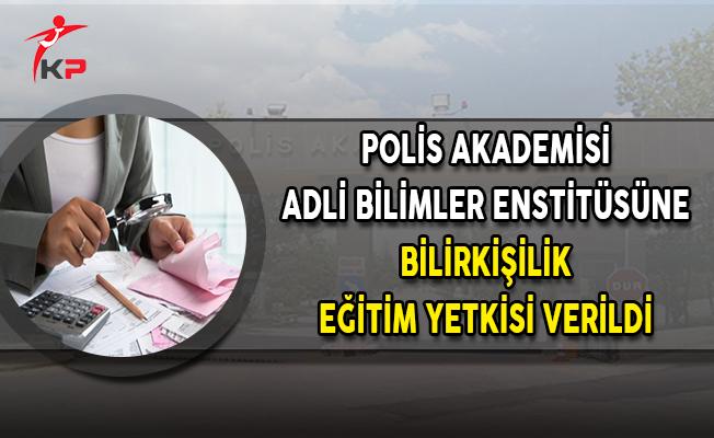 Polis Akademisi Adli Bilimler Enstitüsüne Bilirkişilik Eğitim Yetkisi Verildi