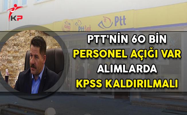 Ömer Budak: PTT'nin 60 Bin Personel Açığı Var ! Alımlarda KPSS Kaldırılmalı