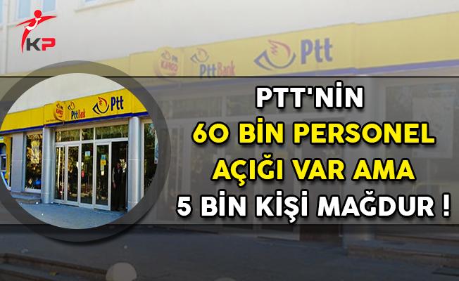 PTT'nin 60 Bin Personel Açığı Var Ama 5 Bin Kişi Mağdur !