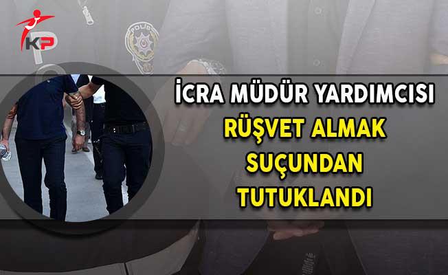 Rüşvet Alan İcra Müdür Yardımcısı Tutuklandı!