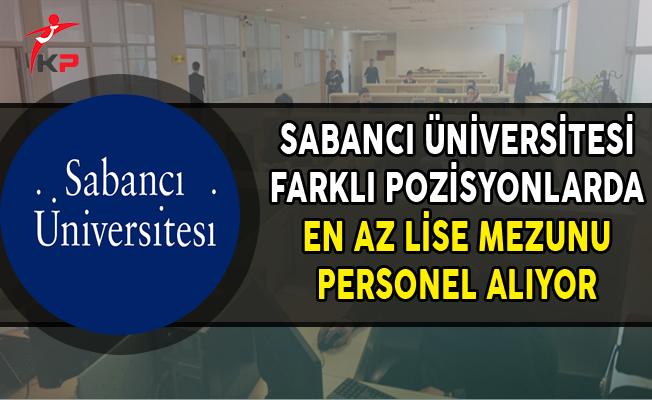Sabancı Üniversitesi En Az Lise Mezunu Personel Alımları Yapıyor