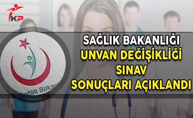 Sağlık Bakanlığı Unvan Değişikliği Sınav Sonuçları Açıklandı!