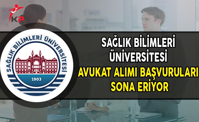 Sağlık Bilimleri Üniversitesi Avukat Alımı Başvuruları Sona Eriyor