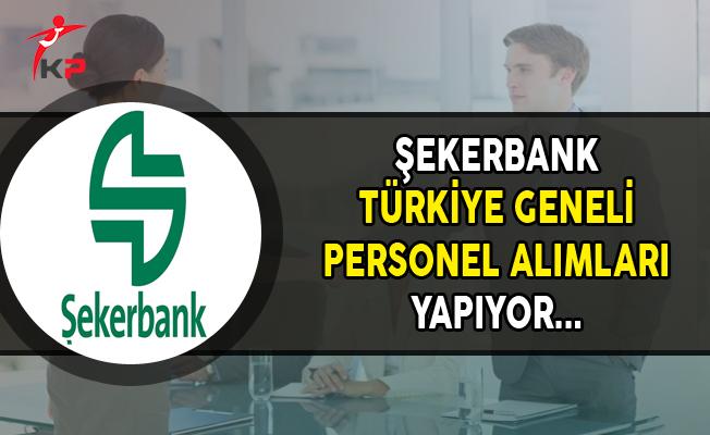 Şekerbank Türkiye Geneli Personel Alımları Yapıyor