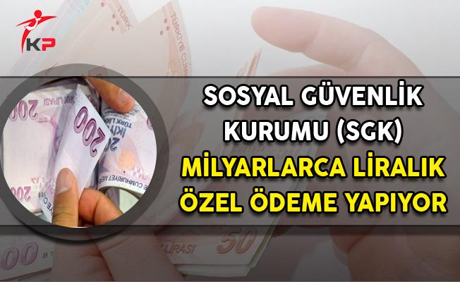 SGK, Milyarlarca Lirayı Bulan 'Özel Ödemeler' Yapıyor