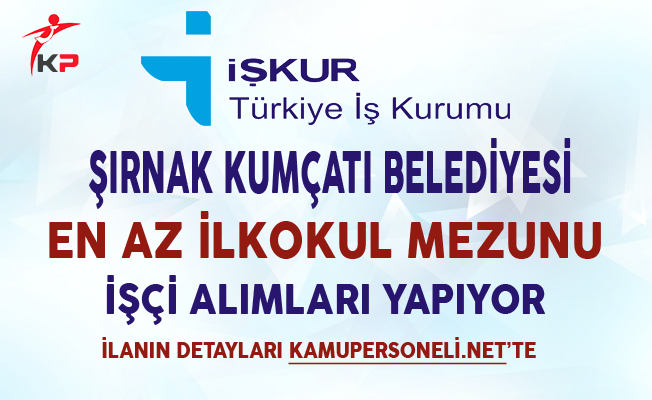 Şırnak Kumçatı Belediyesi En Az İlkokul Mezunu İşçi Alım İlanı