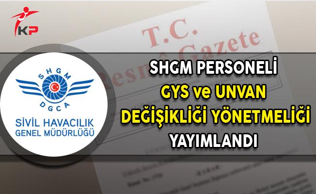 Sivil Havacılık Genel Müdürlüğü (SHGM) Personeli GYS ve Unvan Değişikliği Yönetmeliği Yayımlandı